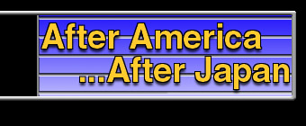 AFTER AMERICA ...AFTER JAPAN