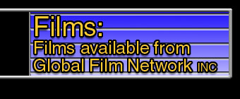 Films: Films available from Global Film Network INC